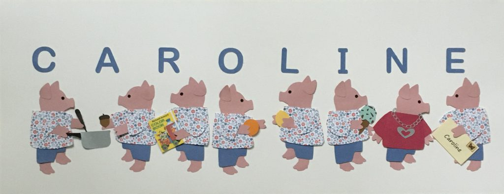 CAROLINE with pigs - C for cooking, A for acorn, R for reader, O for orange, L for lemon, I for ice cream, N for necklace, E for envelope